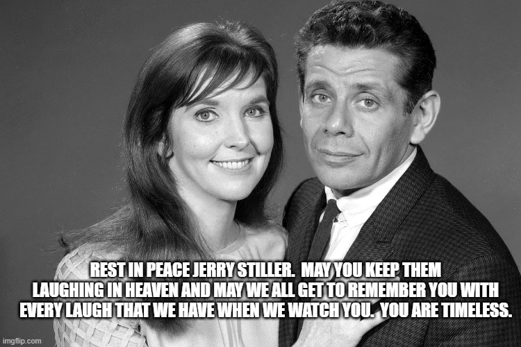 Jerry Stiller Rest in Peace |  REST IN PEACE JERRY STILLER.  MAY YOU KEEP THEM LAUGHING IN HEAVEN AND MAY WE ALL GET TO REMEMBER YOU WITH EVERY LAUGH THAT WE HAVE WHEN WE WATCH YOU.  YOU ARE TIMELESS. | image tagged in actor | made w/ Imgflip meme maker