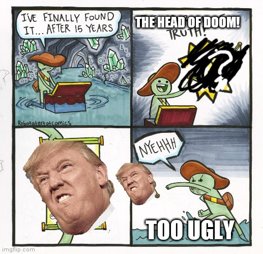 The Scroll Of Truth |  THE HEAD OF DOOM! TOO UGLY | image tagged in memes,the scroll of truth | made w/ Imgflip meme maker