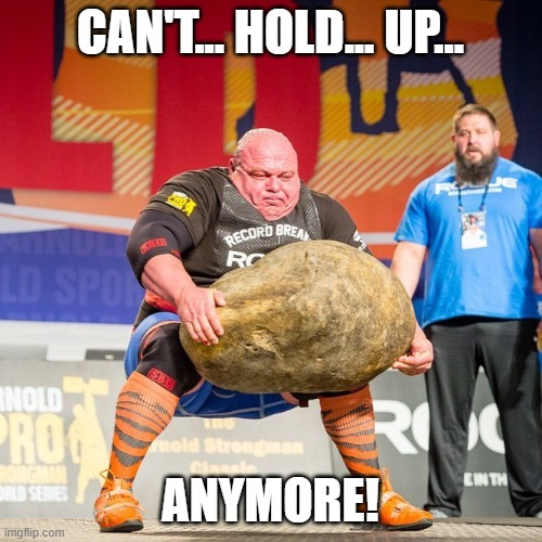 Strongman Rock | CAN'T... HOLD... UP... ANYMORE! | image tagged in strongman rock | made w/ Imgflip meme maker