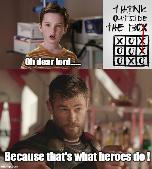 Oh dear lord...... Because that's what heroes do ! | image tagged in young sheldon,sheldon cooper,thor,funny | made w/ Imgflip meme maker