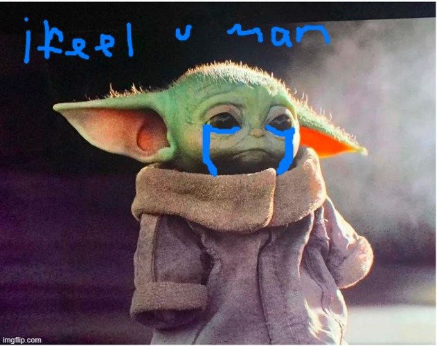 Sad Baby Yoda | image tagged in sad baby yoda | made w/ Imgflip meme maker