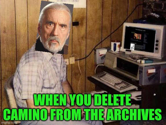 We need more prequel memes |  WHEN YOU DELETE CAMINO FROM THE ARCHIVES | image tagged in computer nerd,funny,memes,star wars prequels,christopher lee,lol so funny | made w/ Imgflip meme maker
