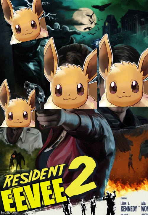 I could not go to sleep until I made this |  EEVEE | image tagged in pokemon,resident evil,funny,memes,cute,society | made w/ Imgflip meme maker