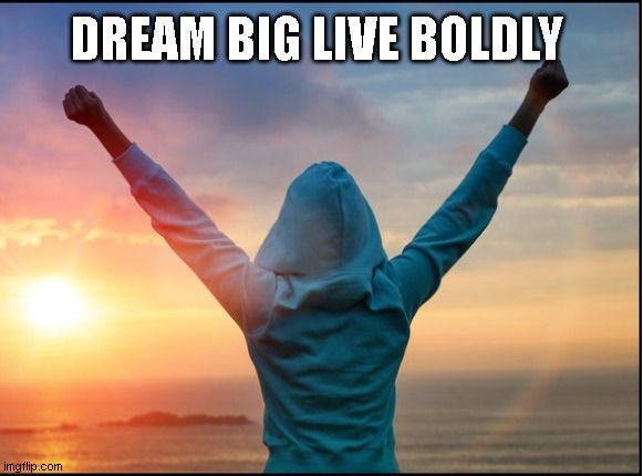 DREAM BIG LIVE BOLDLY | image tagged in motivation,motivational,spirituality | made w/ Imgflip meme maker