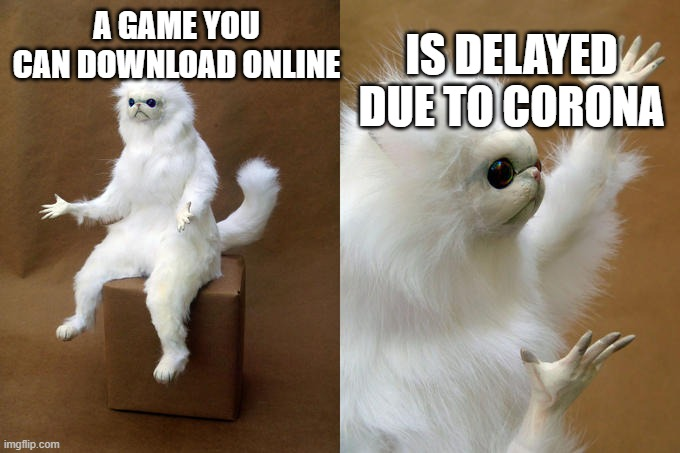 Persian Cat Room Guardian |  IS DELAYED DUE TO CORONA; A GAME YOU CAN DOWNLOAD ONLINE | image tagged in memes,persian cat room guardian | made w/ Imgflip meme maker