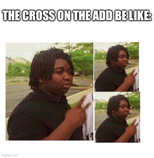 That Cross |  THE CROSS ON THE ADD BE LIKE: | image tagged in black guy disappearing,cross,add | made w/ Imgflip meme maker