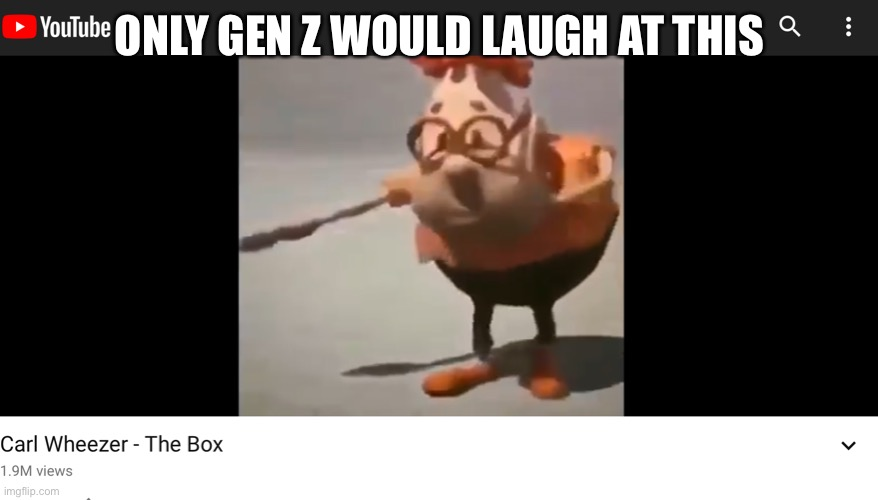 If this is funny upvote |  ONLY GEN Z WOULD LAUGH AT THIS | image tagged in carl wheezer | made w/ Imgflip meme maker