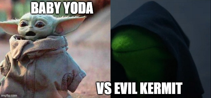 BABY YODA; VS EVIL KERMIT | image tagged in baby yoda | made w/ Imgflip meme maker