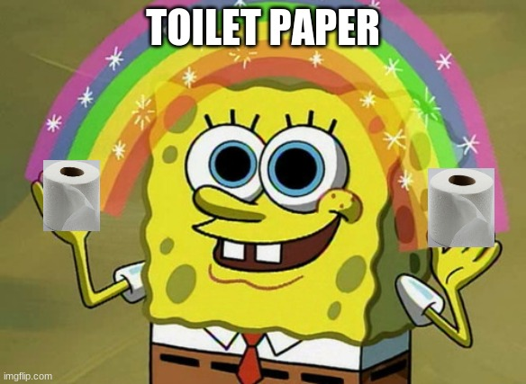 2020 be like: |  TOILET PAPER | image tagged in memes,imagination spongebob | made w/ Imgflip meme maker