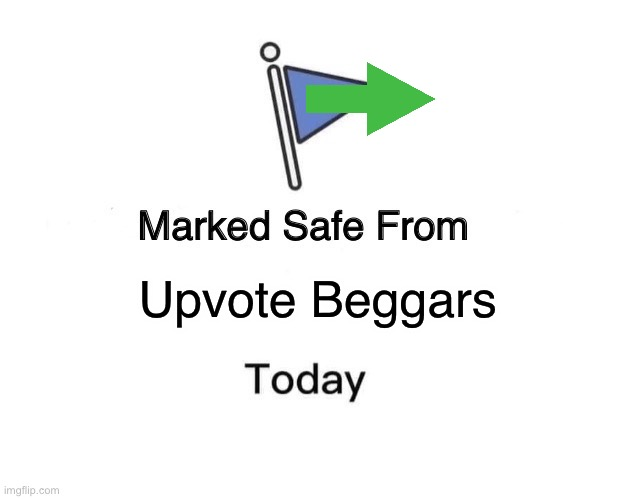 Marked Safe From |  Upvote Beggars | image tagged in memes,marked safe from | made w/ Imgflip meme maker