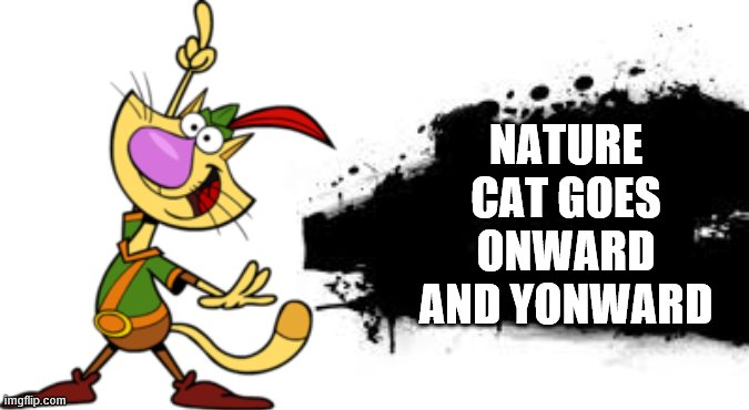 Super Smash Bros. SPLASH CARD |  NATURE CAT GOES ONWARD AND YONWARD | image tagged in super smash bros splash card | made w/ Imgflip meme maker