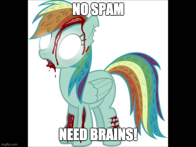 Spammy brains |  NO SPAM; NEED BRAINS! | image tagged in zombie rainbow dash,memes,brains,spam | made w/ Imgflip meme maker