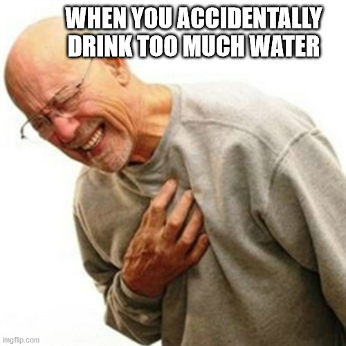 My stomach: *oof* |  WHEN YOU ACCIDENTALLY DRINK TOO MUCH WATER | image tagged in memes,right in the childhood | made w/ Imgflip meme maker