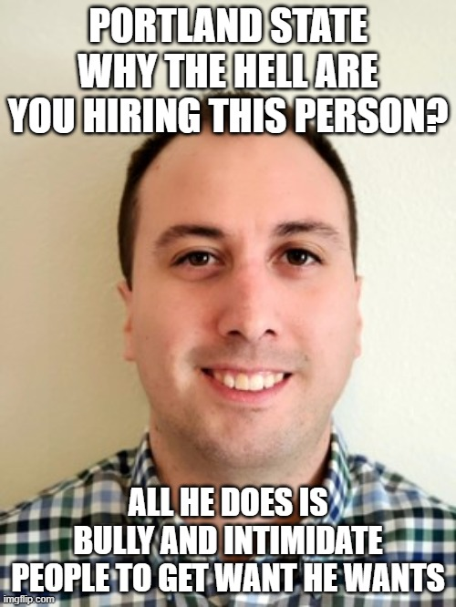 baseball |  PORTLAND STATE WHY THE HELL ARE YOU HIRING THIS PERSON? ALL HE DOES IS BULLY AND INTIMIDATE PEOPLE TO GET WANT HE WANTS | image tagged in baseball | made w/ Imgflip meme maker