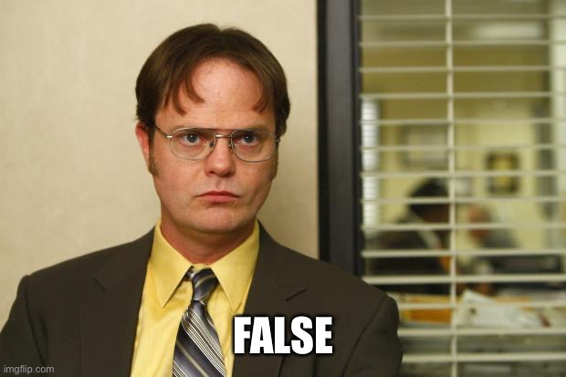 Dwight false | FALSE | image tagged in dwight false | made w/ Imgflip meme maker