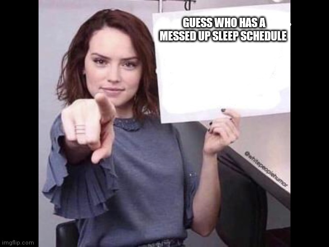 Guess who |  GUESS WHO HAS A MESSED UP SLEEP SCHEDULE | image tagged in guess who | made w/ Imgflip meme maker
