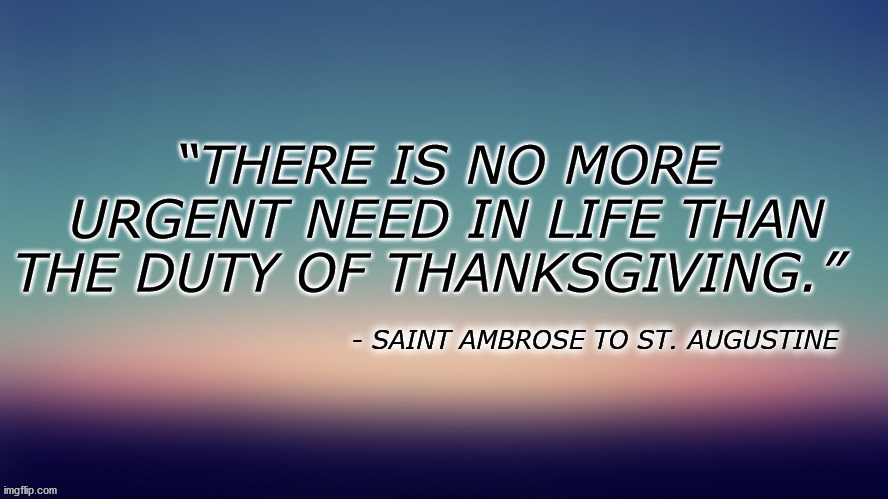 ThanksGiving | image tagged in st ambrose,thanksgiving,st augustine | made w/ Imgflip meme maker