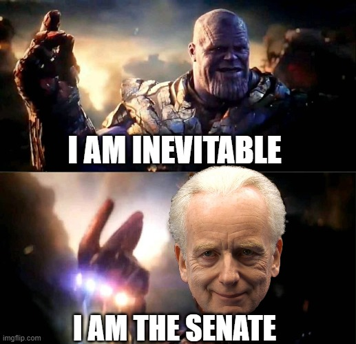 I am Inevitable and I am the Senate |  I AM INEVITABLE; I AM THE SENATE | image tagged in memes,thanos,palpatine,emperor palpatine,i am the senate | made w/ Imgflip meme maker