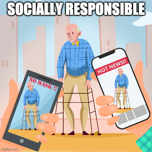 Socially Responsible |  SOCIALLY RESPONSIBLE | image tagged in social media,y shame | made w/ Imgflip meme maker