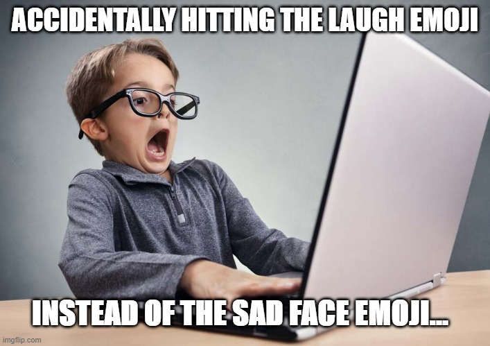 wrong emoji |  ACCIDENTALLY HITTING THE LAUGH EMOJI; INSTEAD OF THE SAD FACE EMOJI... | image tagged in mistake,oops,funny,emoji,facebook,accident | made w/ Imgflip meme maker