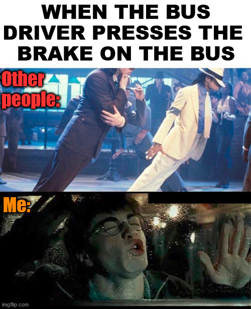 Yes, I am that cool and awkward. |  WHEN THE BUS DRIVER PRESSES THE  BRAKE ON THE BUS; Other  people:; Me: | image tagged in bus driver,awkward | made w/ Imgflip meme maker