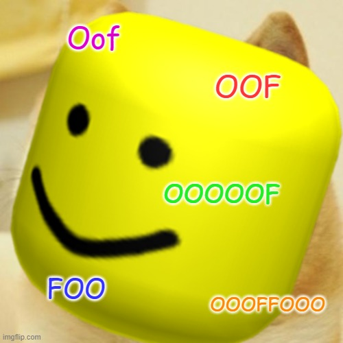 Too much OOFs |  Oof; OOF; OOOOOF; FOO; OOOFFOOO | image tagged in oof | made w/ Imgflip meme maker
