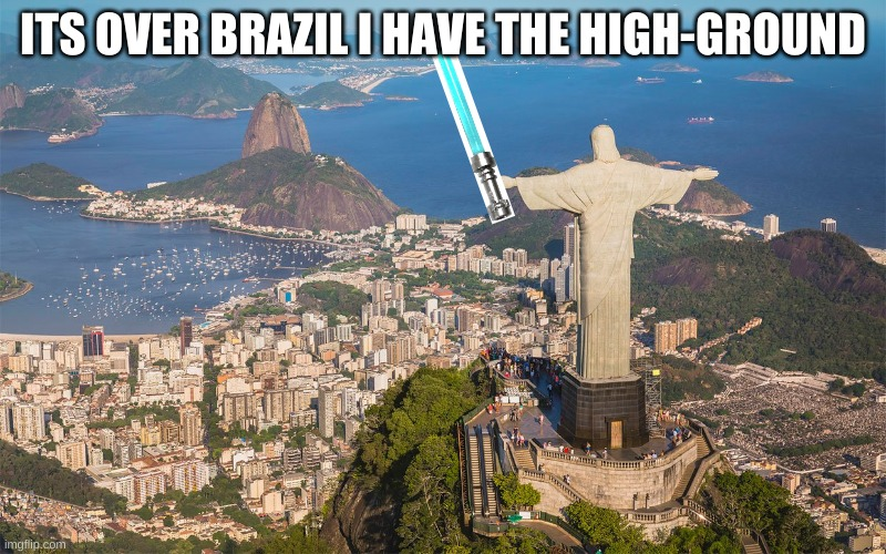 Jesus has the high-ground |  ITS OVER BRAZIL I HAVE THE HIGH-GROUND | image tagged in brazil,jesus,lightsaber,star wars | made w/ Imgflip meme maker