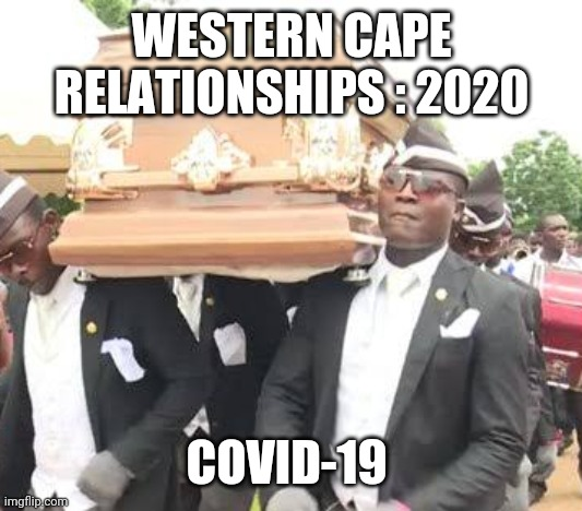 Western Cape relationships : 2020 |  WESTERN CAPE RELATIONSHIPS : 2020; COVID-19 | image tagged in covid-19 | made w/ Imgflip meme maker