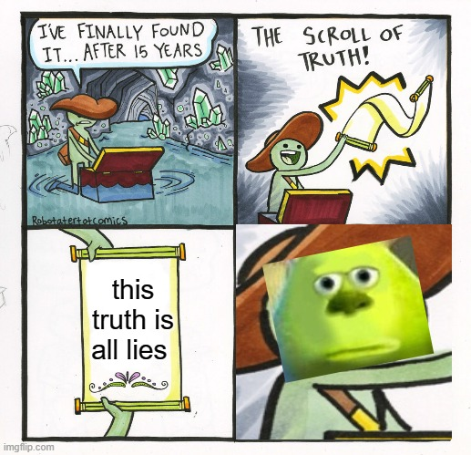 WORTHLESS? |  this truth is all lies | image tagged in memes,the scroll of truth,mike wazowski,fun | made w/ Imgflip meme maker