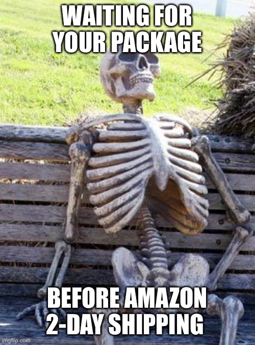 My package? |  WAITING FOR YOUR PACKAGE; BEFORE AMAZON 2-DAY SHIPPING | image tagged in memes,waiting skeleton,shipping,amazon,package,waiting | made w/ Imgflip meme maker