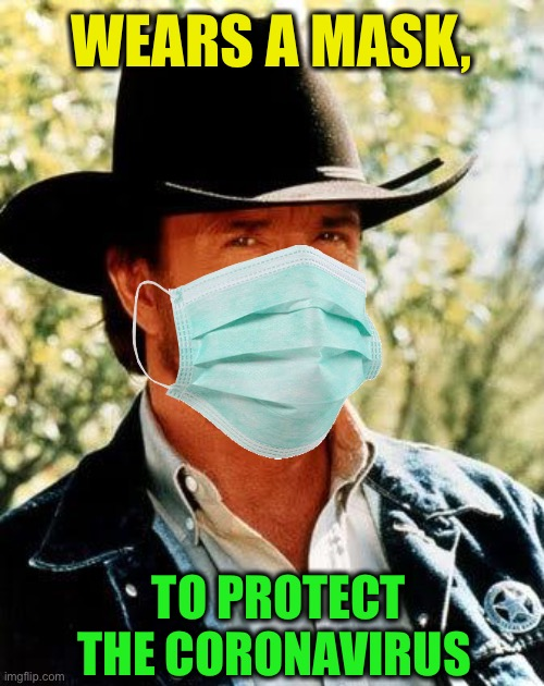 Chuck Norris |  WEARS A MASK, TO PROTECT THE CORONAVIRUS | image tagged in memes,chuck norris,coronavirus | made w/ Imgflip meme maker