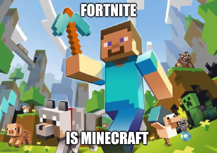 Fortnite = Minecraft |  FORTNITE; IS MINECRAFT | image tagged in minecraft,fortnite | made w/ Imgflip meme maker