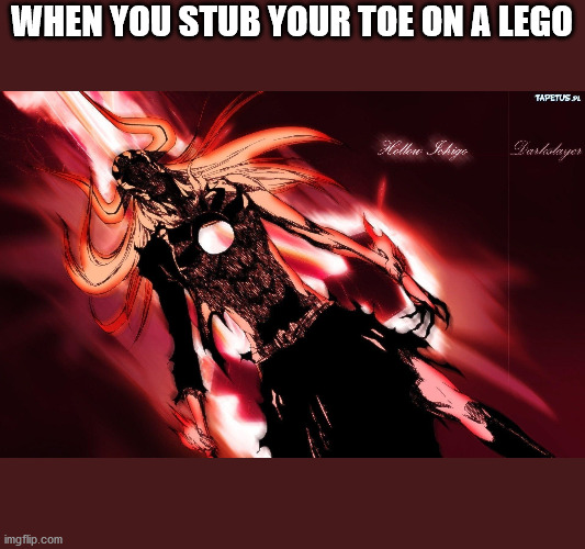 vasto lorde |  WHEN YOU STUB YOUR TOE ON A LEGO | image tagged in ichigo hollow | made w/ Imgflip meme maker