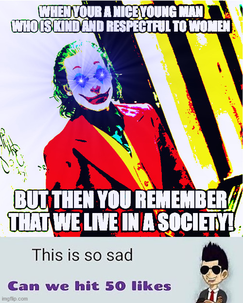 this is so sad :( can we hit 50 upvotes??!!?(ironic meme) | image tagged in gamers rise up,gang weed,we live in a society,society,gaming,epic | made w/ Imgflip meme maker