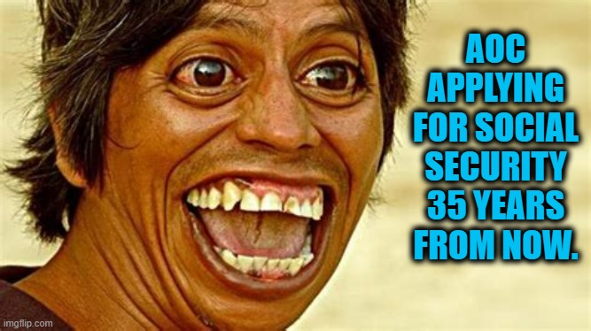 Still Crazy After All These Years |  AOC APPLYING FOR SOCIAL SECURITY 35 YEARS FROM NOW. | image tagged in politics,political meme,alexandria ocasio-cortez,crazy alexandria ocasio-cortez,congress,democratic socialism | made w/ Imgflip meme maker