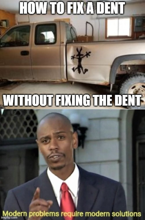 That's... brilliant, actually. |  HOW TO FIX A DENT; WITHOUT FIXING THE DENT | image tagged in modern problems require modern solutions,dent,memes,funny,wile e coyote,truck | made w/ Imgflip meme maker