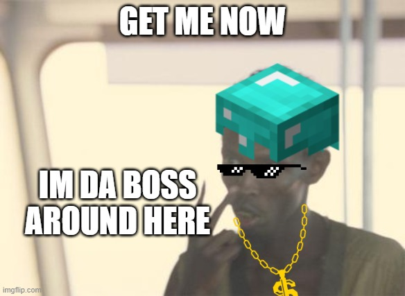 your new boss |  GET ME NOW; IM DA BOSS AROUND HERE | image tagged in funny memes,bad boss,gucci | made w/ Imgflip meme maker