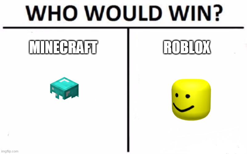 Who Would Win? Meme |  MINECRAFT; ROBLOX | image tagged in memes,who would win | made w/ Imgflip meme maker