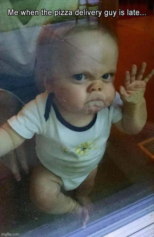 Wh at the pizza delivery man sees through the window when he's late | image tagged in baby,late | made w/ Imgflip meme maker