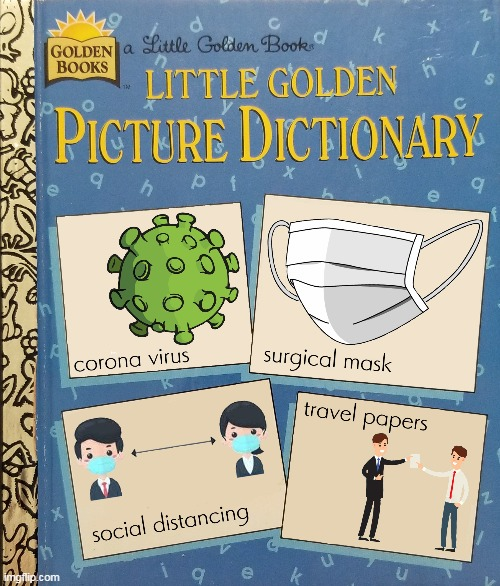 Little Golden Picture Dictionary during Covid | image tagged in covid-19,pandemic,dictionary,bedtime story | made w/ Imgflip meme maker