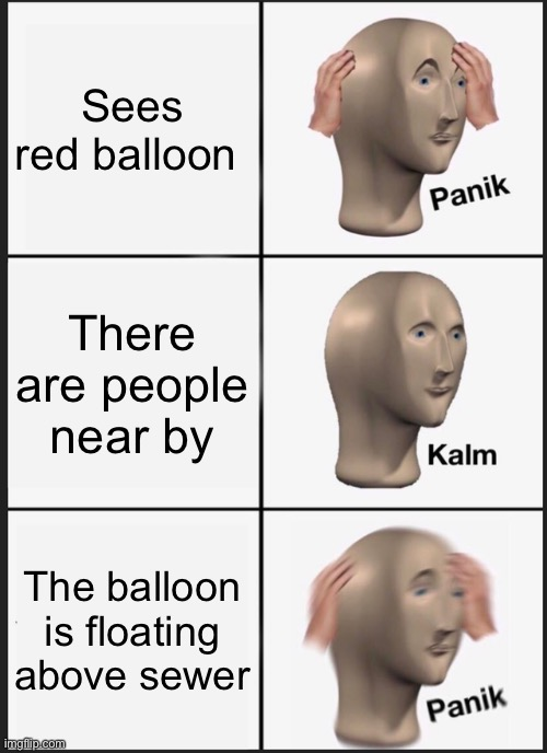 Panik Kalm Panik Meme |  Sees red balloon; There are people near by; The balloon is floating above sewer | image tagged in memes,panik kalm panik | made w/ Imgflip meme maker