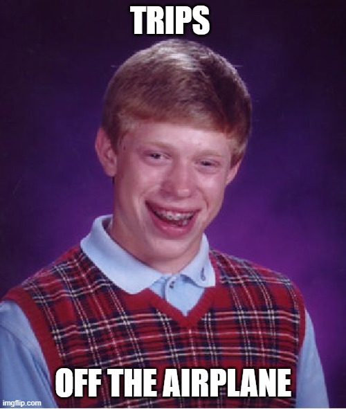 Bad Luck Brian |  TRIPS; OFF THE AIRPLANE | image tagged in memes,bad luck brian | made w/ Imgflip meme maker