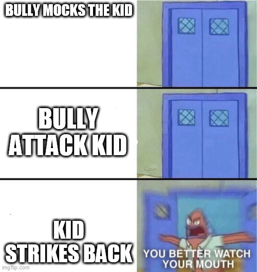 You better watch your mouth |  BULLY MOCKS THE KID; BULLY ATTACK KID; KID STRIKES BACK | image tagged in you better watch your mouth | made w/ Imgflip meme maker