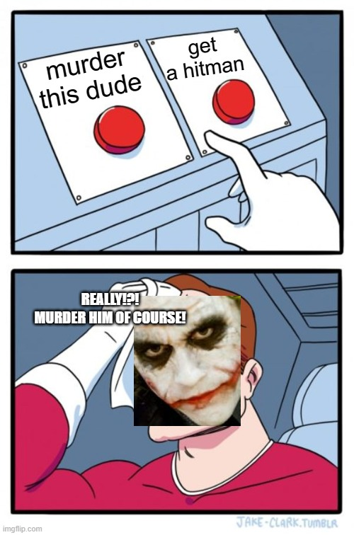 murder this dude get a hitman REALLY!?! MURDER HIM OF COURSE! | image tagged in memes,two buttons | made w/ Imgflip meme maker