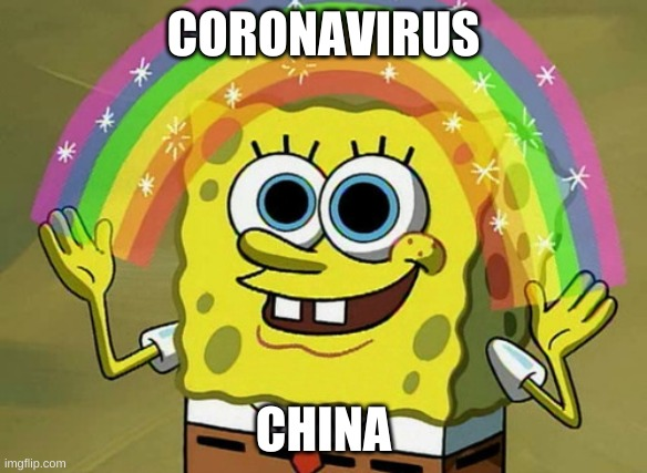 Imagination Spongebob |  CORONAVIRUS; CHINA | image tagged in memes,imagination spongebob | made w/ Imgflip meme maker