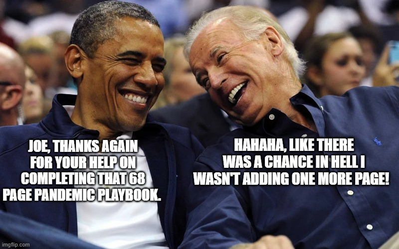 69 Page Pandemic Playbook |  HAHAHA, LIKE THERE WAS A CHANCE IN HELL I WASN'T ADDING ONE MORE PAGE! JOE, THANKS AGAIN FOR YOUR HELP ON COMPLETING THAT 68 PAGE PANDEMIC PLAYBOOK. | image tagged in biden and obama,trump,covid-19,funny meme,69,pandemic | made w/ Imgflip meme maker