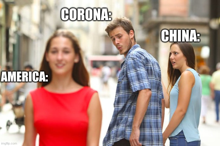 yeet |  CORONA:; CHINA:; AMERICA: | image tagged in memes,distracted boyfriend | made w/ Imgflip meme maker