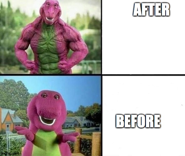 barny strong/weak | AFTER BEFORE | image tagged in barny strong/weak | made w/ Imgflip meme maker