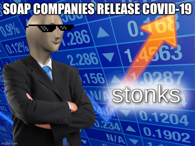 stonks |  SOAP COMPANIES RELEASE COVID-19 | image tagged in stonks,covid-19,hand sanitizer,evil | made w/ Imgflip meme maker