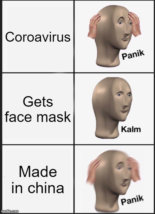 Made in China |  Coroavirus; Gets face mask; Made in china | image tagged in memes,panik kalm panik | made w/ Imgflip meme maker